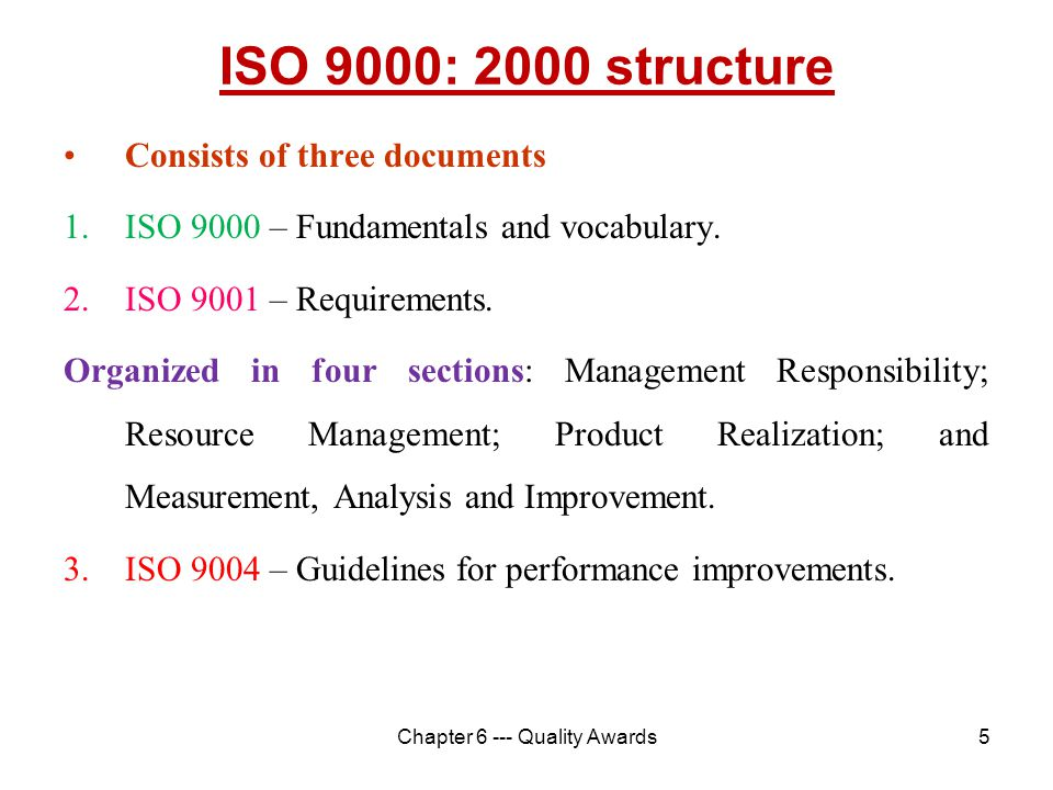 5 ISO 9000: 2000 structure Consists of three documents 1.ISO 9000 – Fundamentals and vocabulary. 2.ISO 9001 – Requirements. Organized in four sections