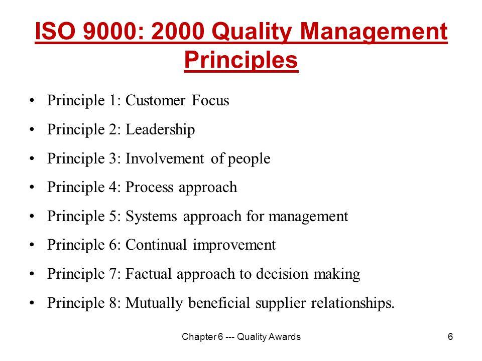 6 ISO 9000: 2000 Quality Management Principles Principle 1: Customer Focus Principle 2: Leadership Principle 3: Involvement of people Principle 4: Pro