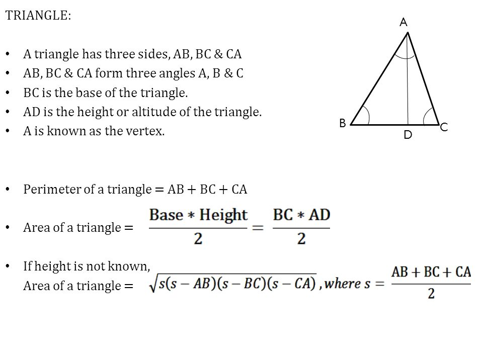 TRIANGLE: A triangle has three sides, AB, BC & CA AB, BC & CA form three angles A, B & C BC is the base of the triangle. AD is the height or altitude