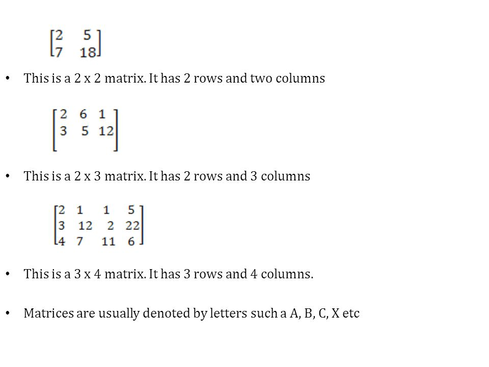 This is a 2 x 2 matrix. It has 2 rows and two columns This is a 2 x 3 matrix.