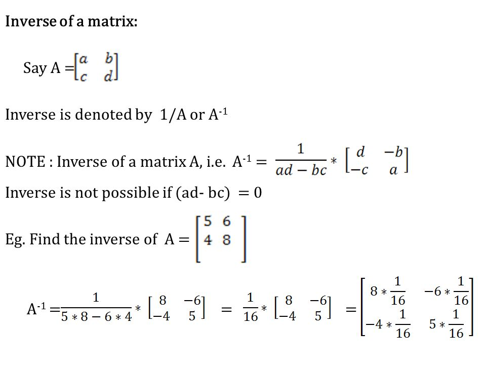 Inverse of a matrix: Say A = Inverse is denoted by 1/A or A -1 NOTE : Inverse of a matrix A, i.e.