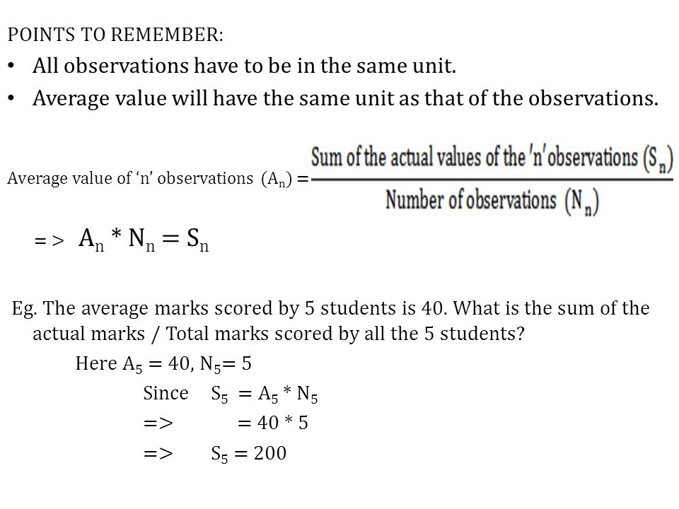 POINTS TO REMEMBER: All observations have to be in the same unit.
