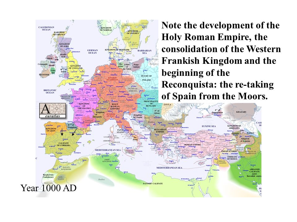 Note the development of the Holy Roman Empire, the consolidation of the Western Frankish Kingdom and the beginning of the Reconquista: the re-taking of Spain from the Moors.