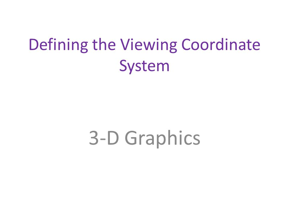 Defining the Viewing Coordinate System 3-D Graphics