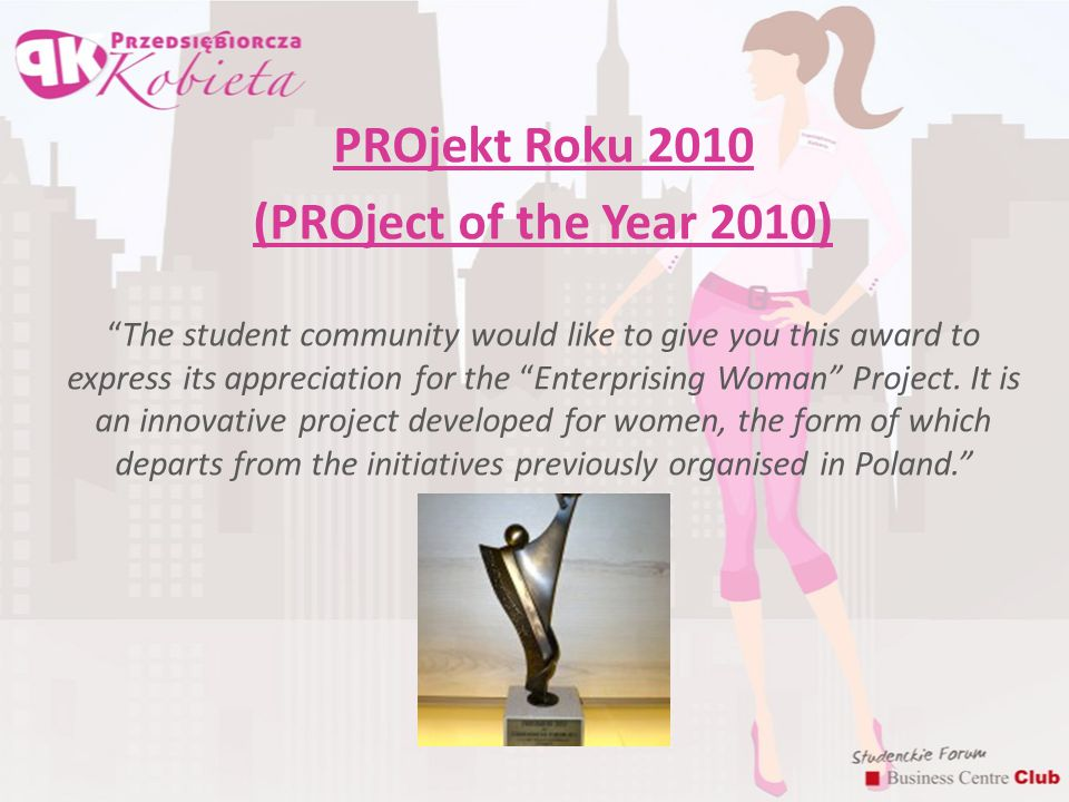 PROjekt Roku 2010 (PROject of the Year 2010) The student community would like to give you this award to express its appreciation for the Enterprising Woman Project.