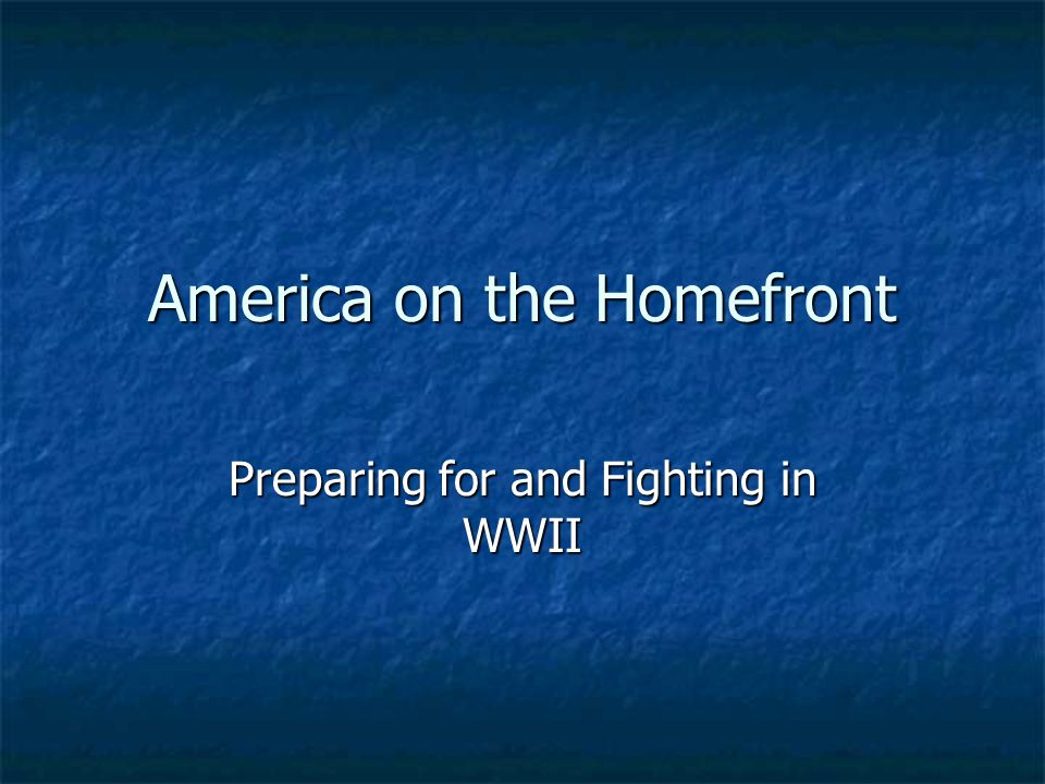 America on the Homefront Preparing for and Fighting in WWII