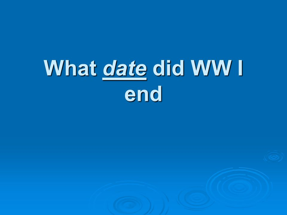 What date did WW I end