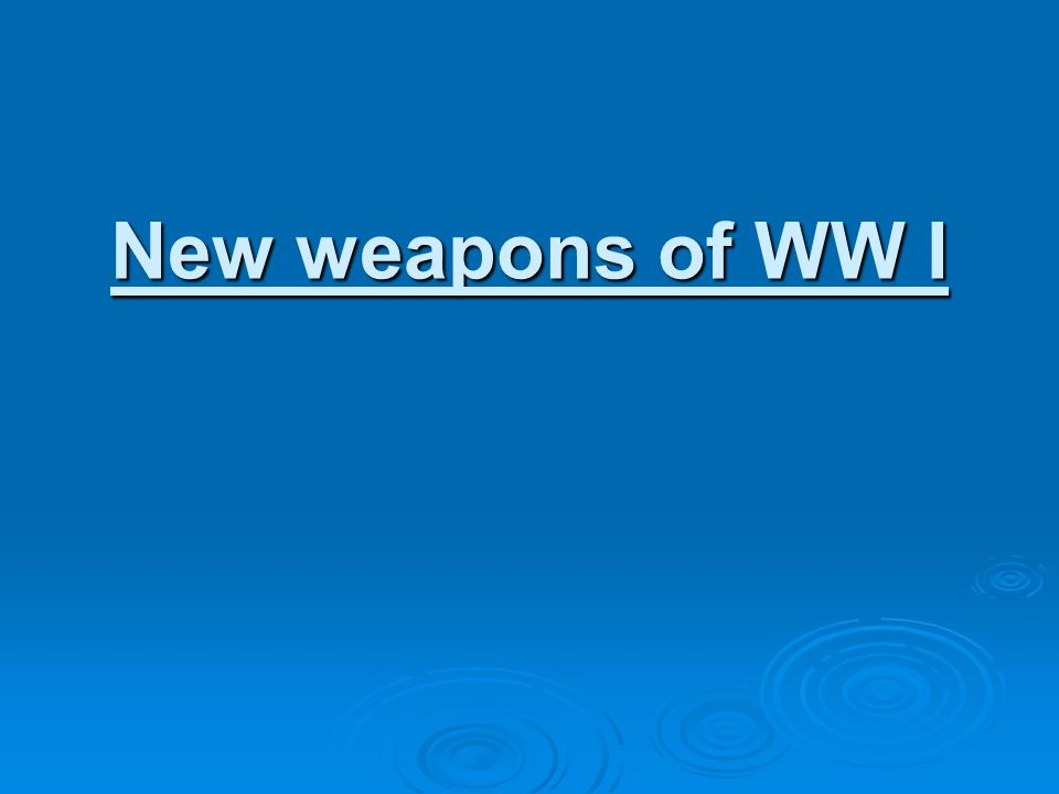 New weapons of WW I