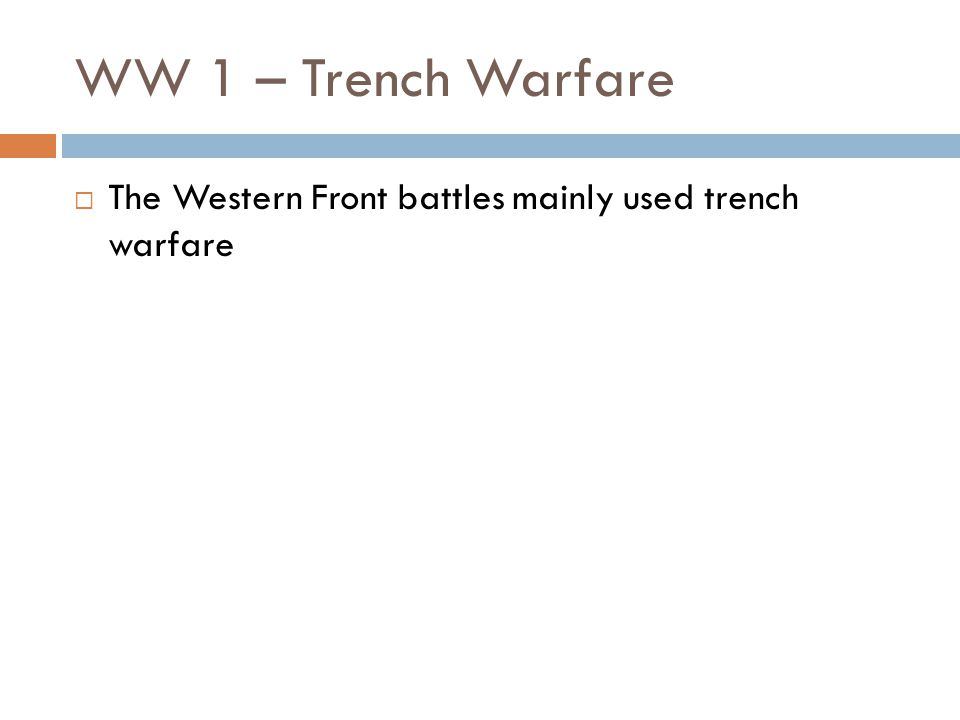 WW 1 – Trench Warfare  The Western Front battles mainly used trench warfare
