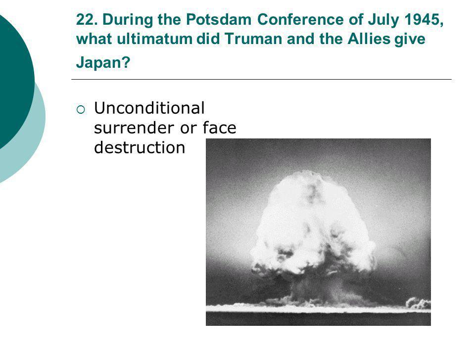21. What showed Americans that the Japanese would fight to the bitter end?  Japanese suicidal kamikaze attacks