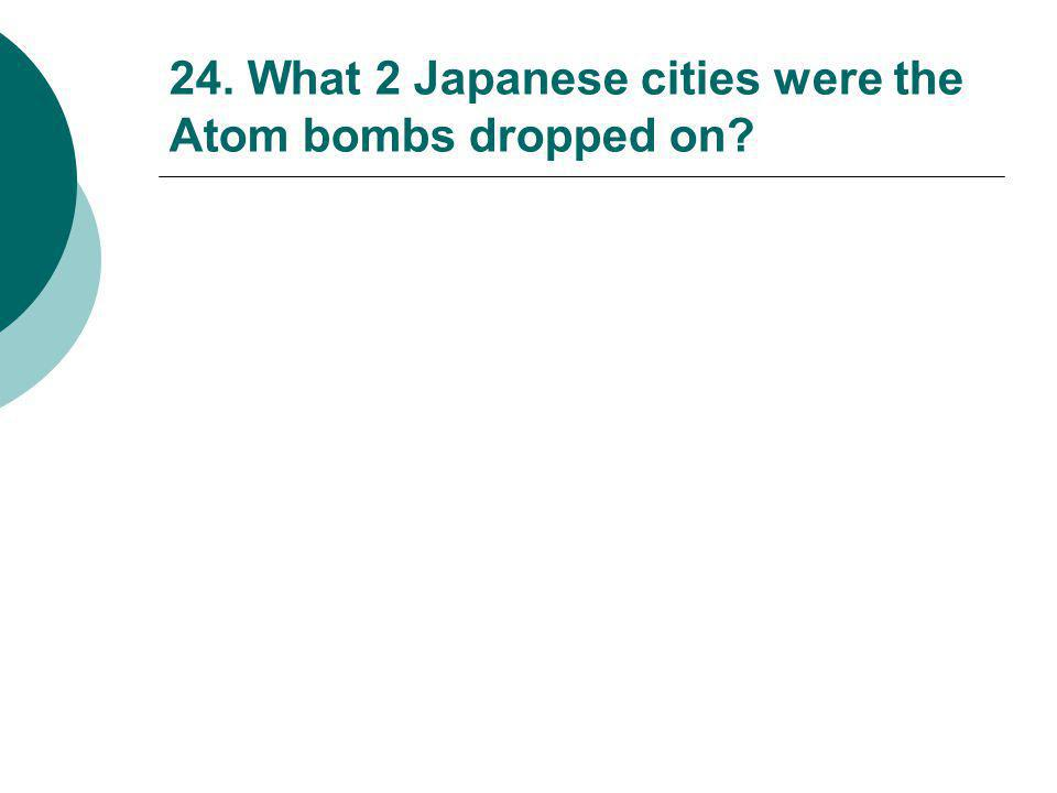 23. Why did President Truman decide to drop the atom bomb on the Japanese?  TO SAVE LIVES AND END THE WAR QUICKLY PRESIDENT TRUMAN GAVE THE ORDER TO