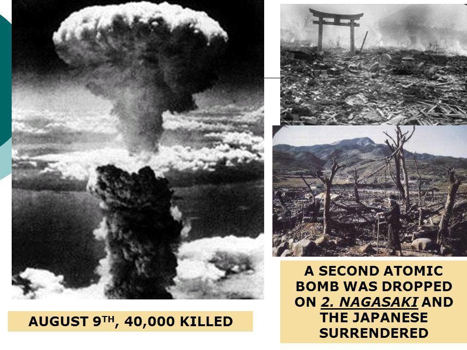 THE FIRST ATOMIC BOMB WAS DROPPED ON THE CITY OF 1.HIROSHIMA AUGUST 6 TH, 1945, 70,000 KILLED AND EVEN MORE WOUNDED