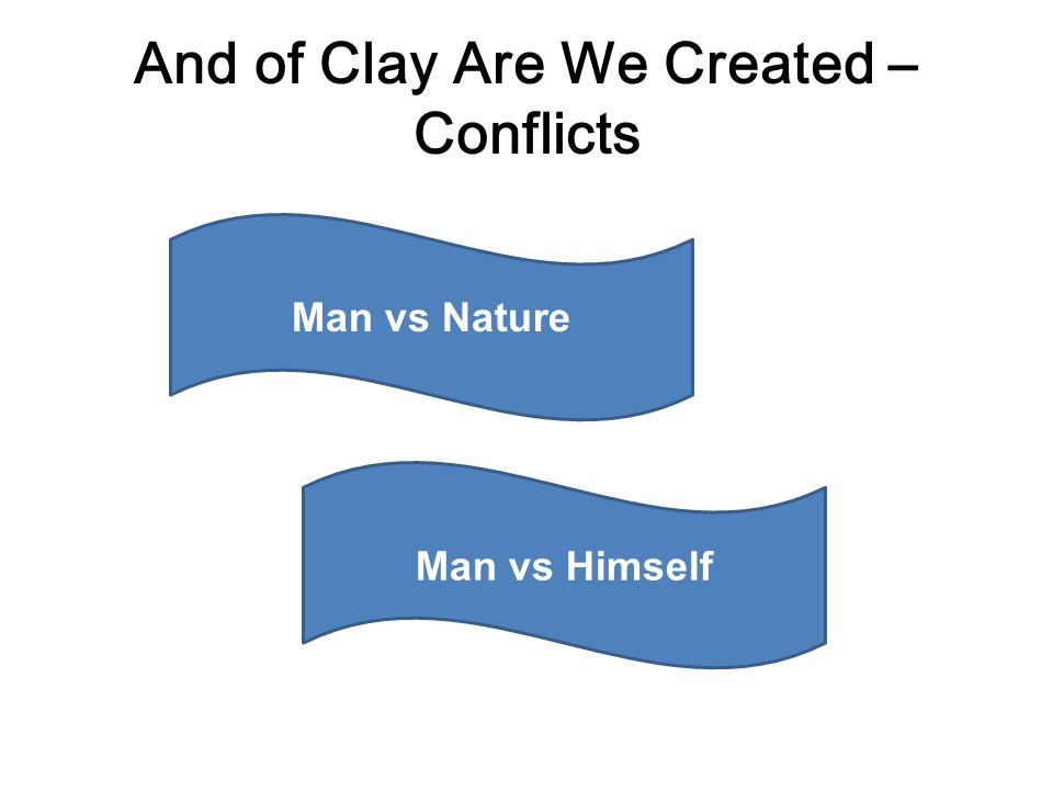 And of Clay Are We Created – Conflicts Man vs Nature Rolf Carlé had the advantage of the televisionhelicopter, which flew him over the avalanche Rolf Carlé had a growth of beard, and dark circles beneath his eyes, he looked near exhaustion The spent the night talking, each in a stupor of exhaustion and hunger, and shaking with cold