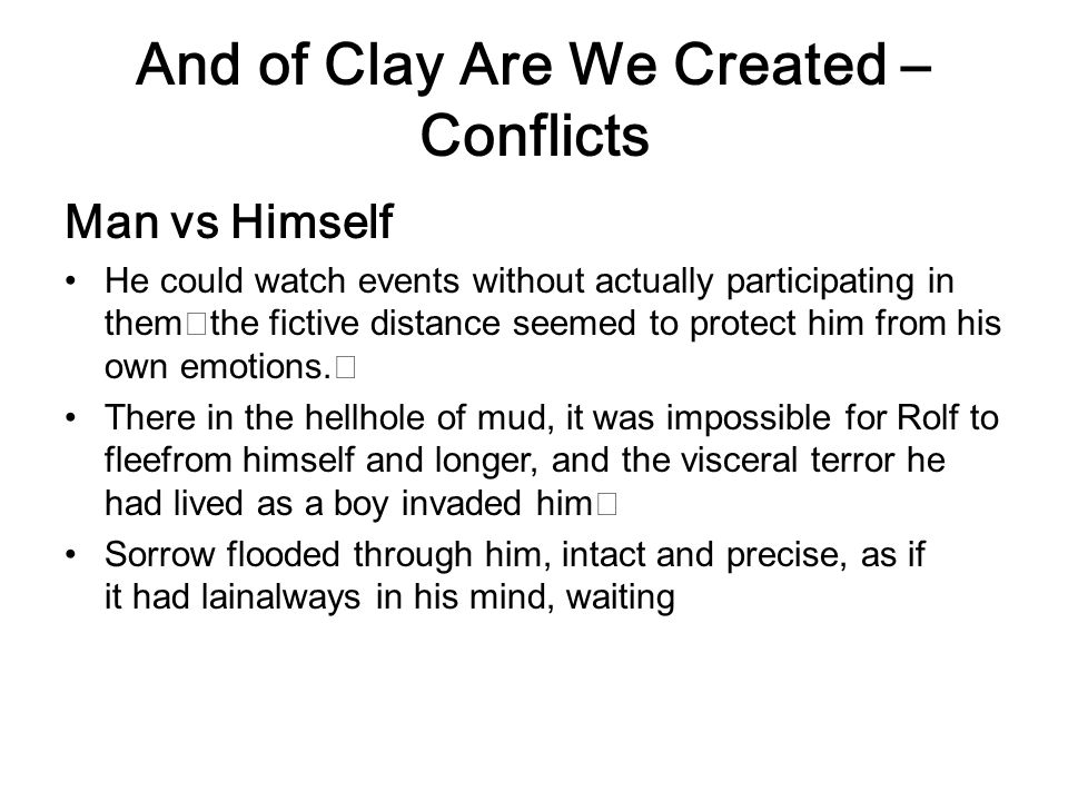 And of Clay Are We Created – Conflicts Man vs Himself He could watch events without actually participating in themthe fictive distance seemed to prote