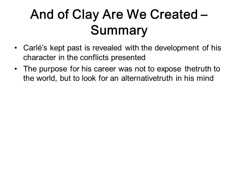 And of Clay Are We Created – Summary Carlé's kept past is revealed with the development of his character in the conflicts presented The purpose for hi