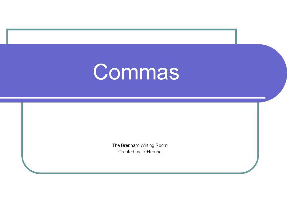 Commas The Brenham Writing Room Created by D. Herring
