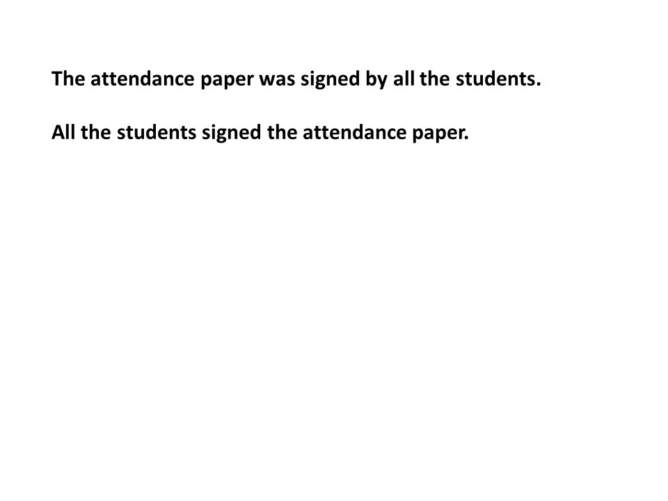 The attendance paper was signed by all the students. All the students signed the attendance paper.
