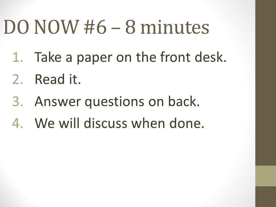 DO NOW #6 – 8 minutes 1.Take a paper on the front desk.