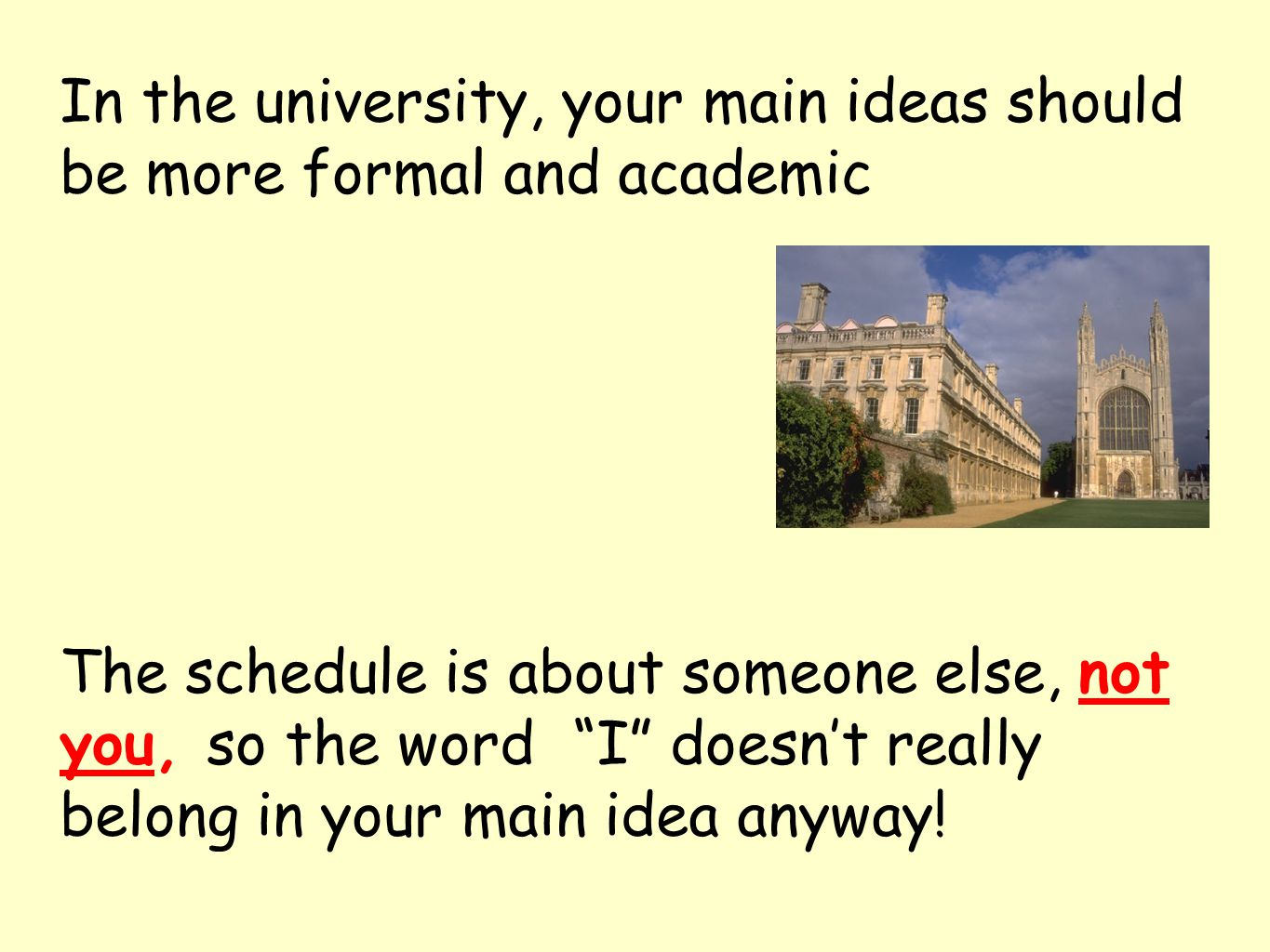 In the university, your main ideas should be more formal and academic The schedule is about someone else, not you, so the word I doesn't really belong in your main idea anyway!
