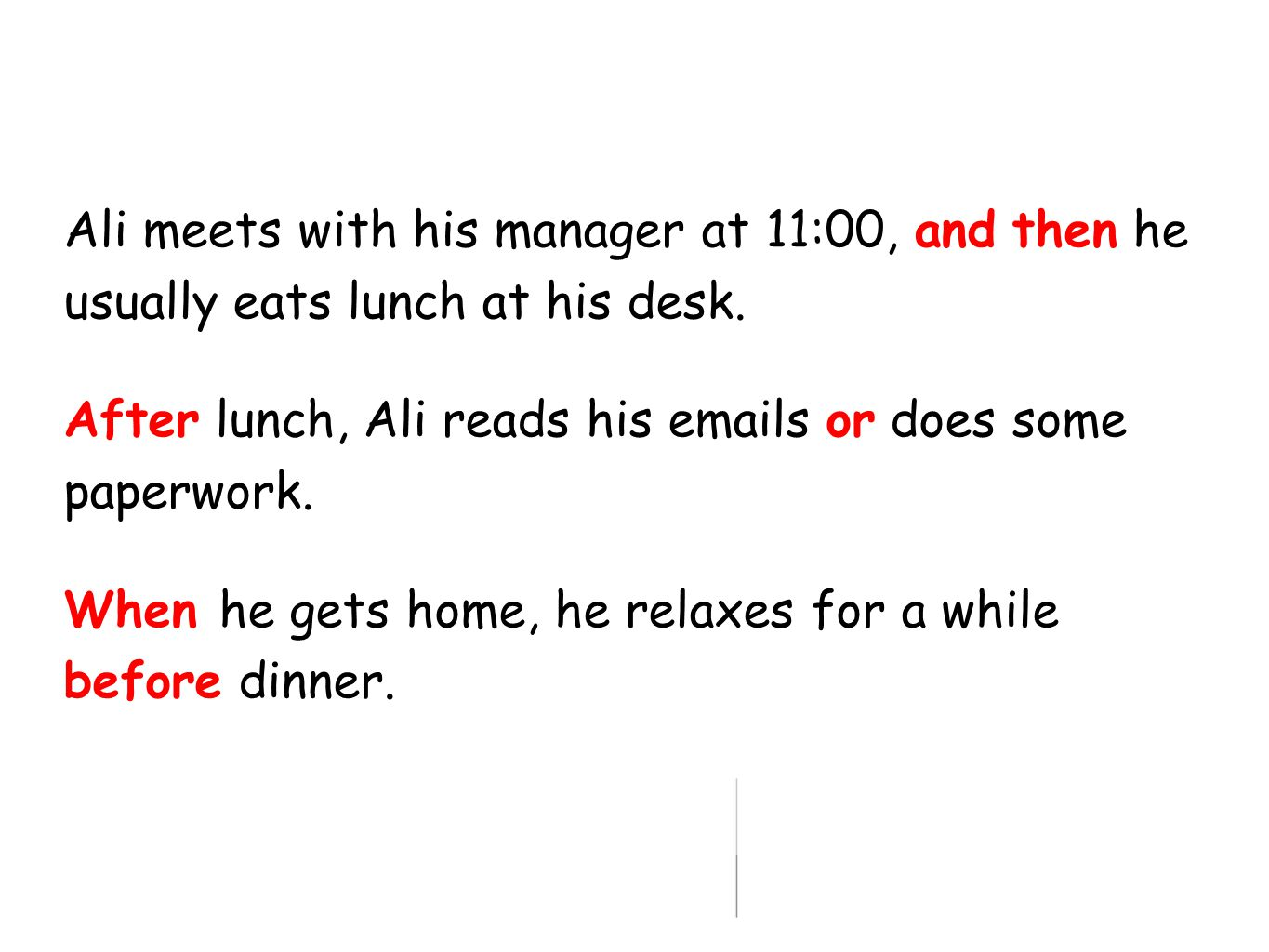 Ali meets with his manager at 11:00, and then he usually eats lunch at his desk.