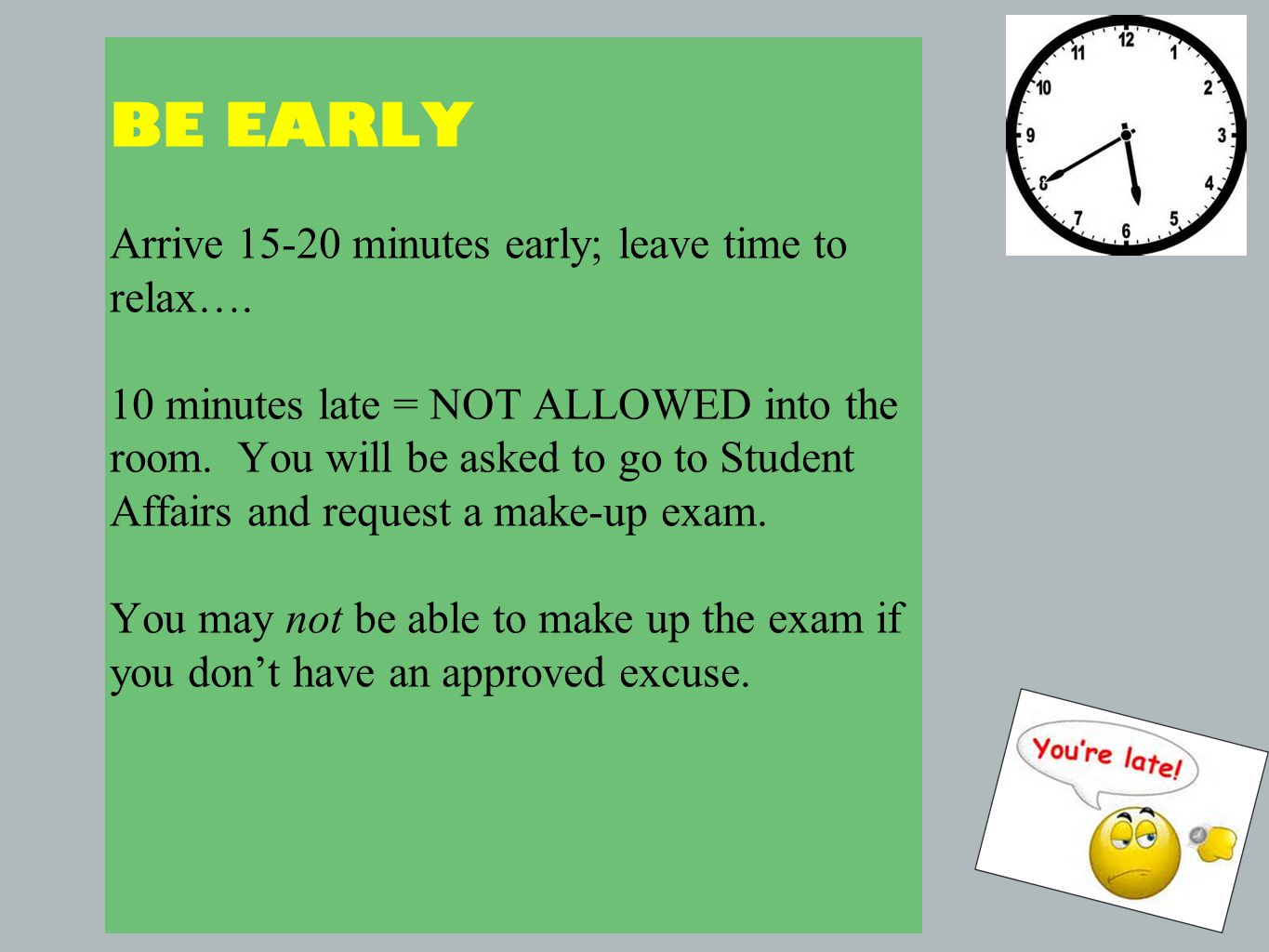 BE EARLY Arrive 15-20 minutes early; leave time to relax….