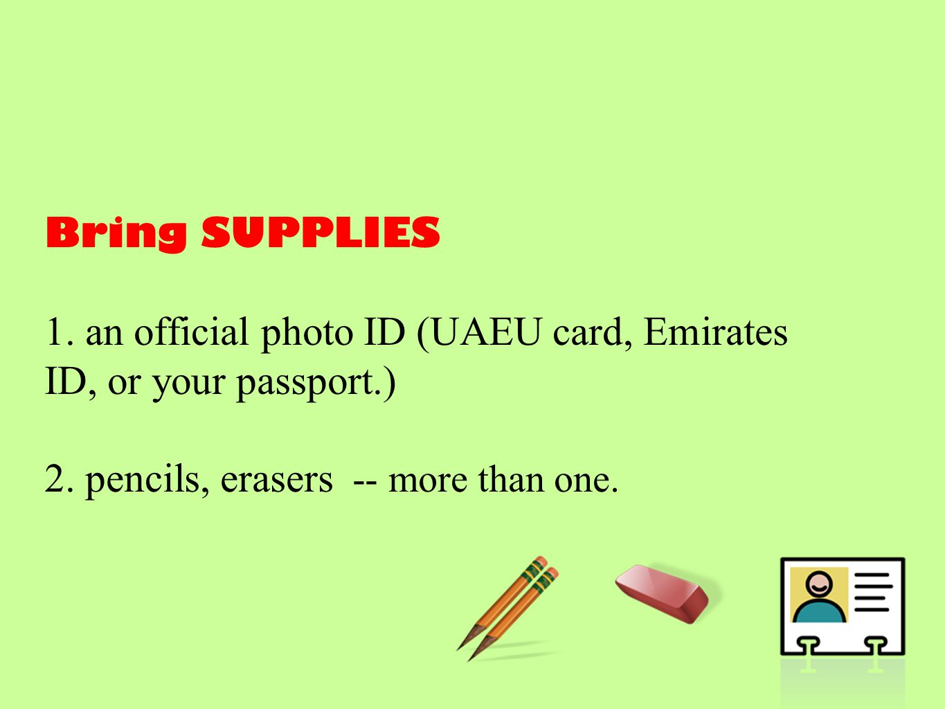Bring SUPPLIES 1. an official photo ID (UAEU card, Emirates ID, or your passport.) 2.