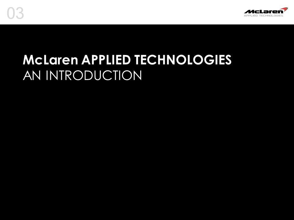 McLaren APPLIED TECHNOLOGIES AN INTRODUCTION 03