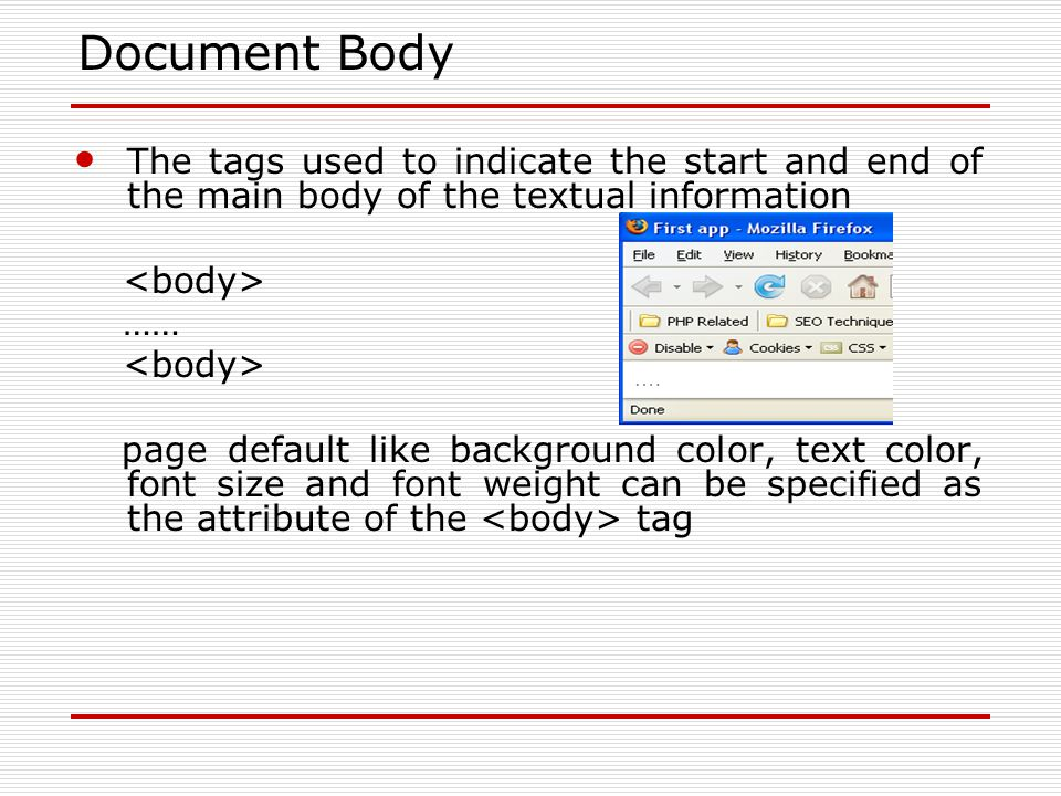 Document Body The tags used to indicate the start and end of the main body of the textual information …… page default like background color, text color, font size and font weight can be specified as the attribute of the tag