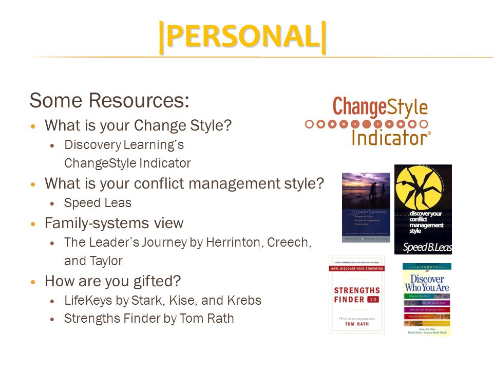 Some Resources: What is your Change Style? Discovery Learning's ChangeStyle Indicator What is your conflict management style? Speed Leas Family-system