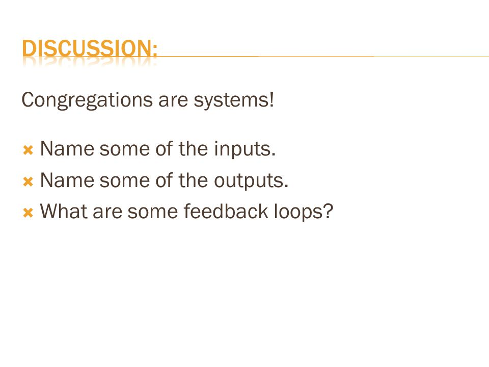 Congregations are systems!  Name some of the inputs.  Name some of the outputs.  What are some feedback loops?