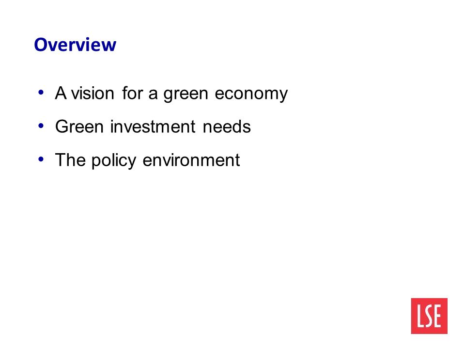 Overview A vision for a green economy Green investment needs The policy environment