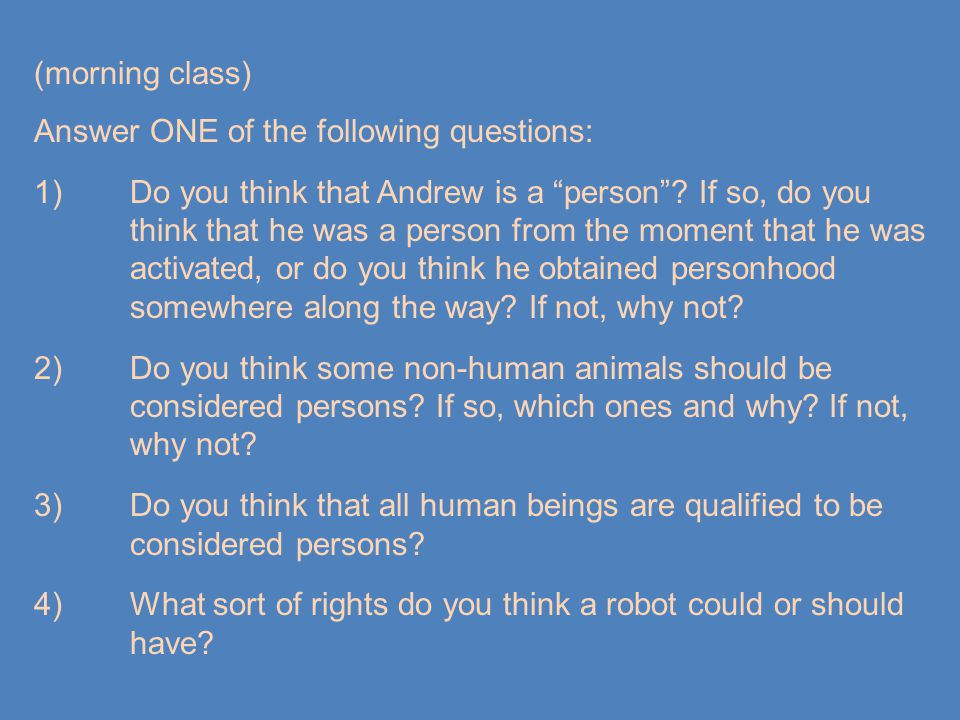 (morning class) Answer ONE of the following questions: 1)Do you think that Andrew is a person .