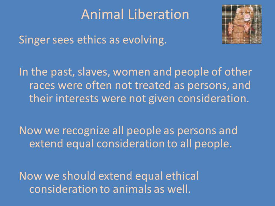 Animal Liberation Singer sees ethics as evolving.