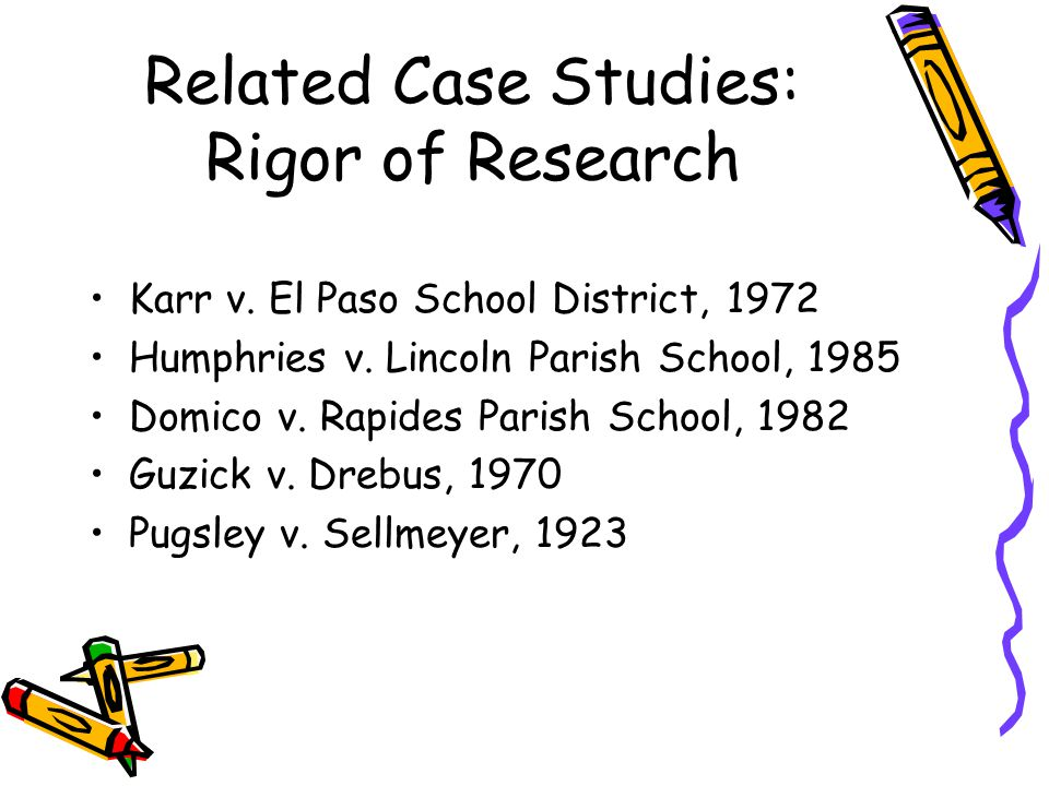Related Case Studies: Rigor of Research Karr v. El Paso School District, 1972 Humphries v.