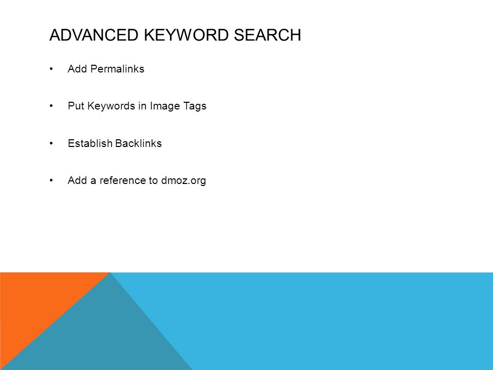 ADVANCED KEYWORD SEARCH Add Permalinks Put Keywords in Image Tags Establish Backlinks Add a reference to dmoz.org