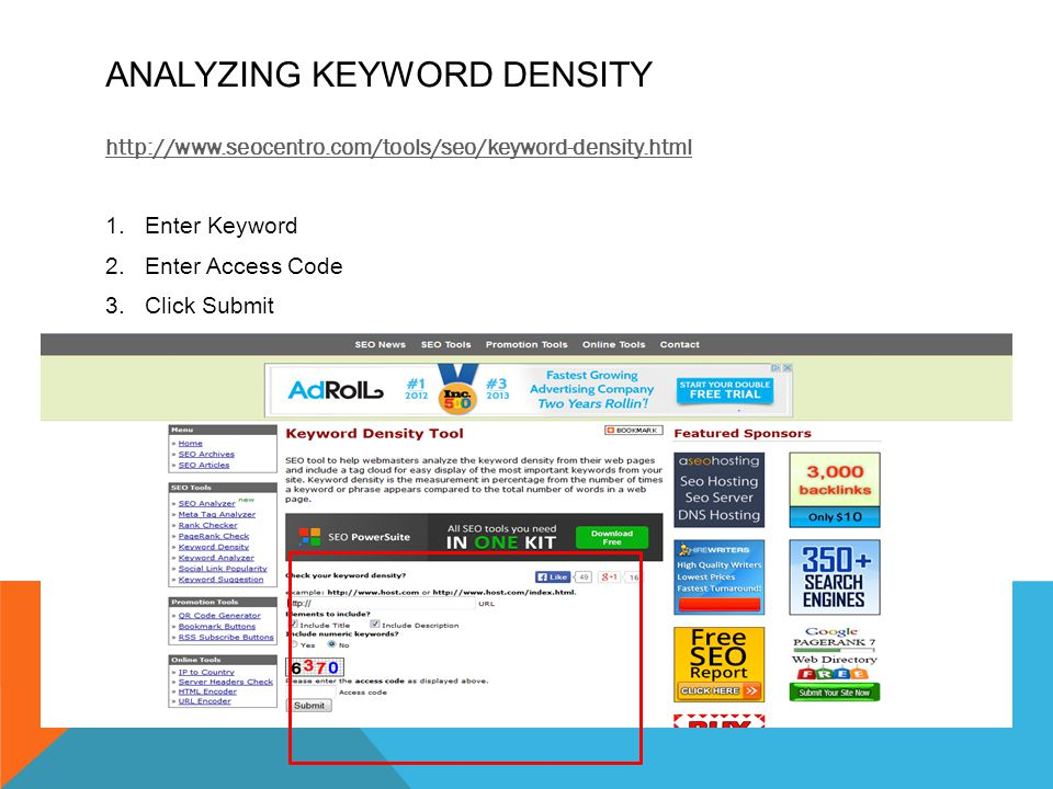 ANALYZING KEYWORD DENSITY http://www.seocentro.com/tools/seo/keyword-density.html 1.Enter Keyword 2.Enter Access Code 3.Click Submit