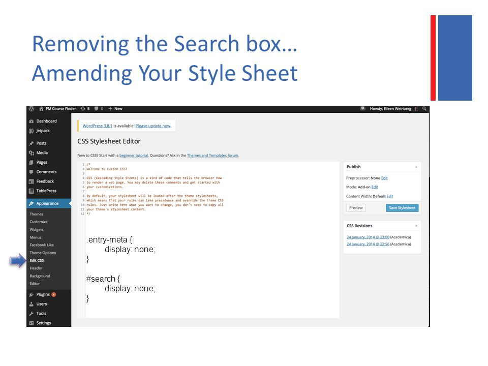 Removing the Search box… Amending Your Style Sheet.entry-meta { display: none; } #search { display: none; }