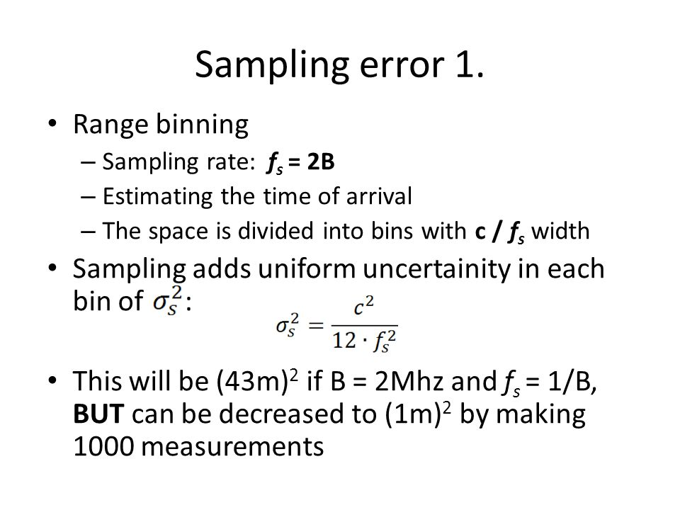 Sampling error 1. Range binning – Sampling rate: f s = 2B – Estimating the time of arrival – The space is divided into bins with c / f s width Samplin