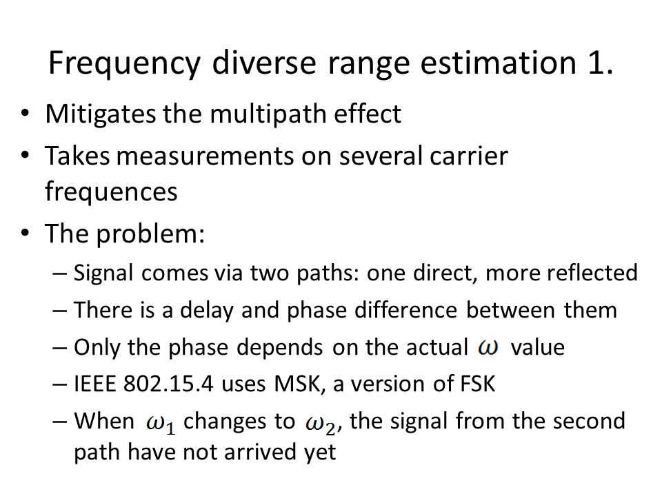 Frequency diverse range estimation 1. Mitigates the multipath effect Takes measurements on several carrier frequences The problem: – Signal comes via