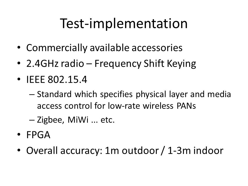Test-implementation Commercially available accessories 2.4GHz radio – Frequency Shift Keying IEEE 802.15.4 – Standard which specifies physical layer a