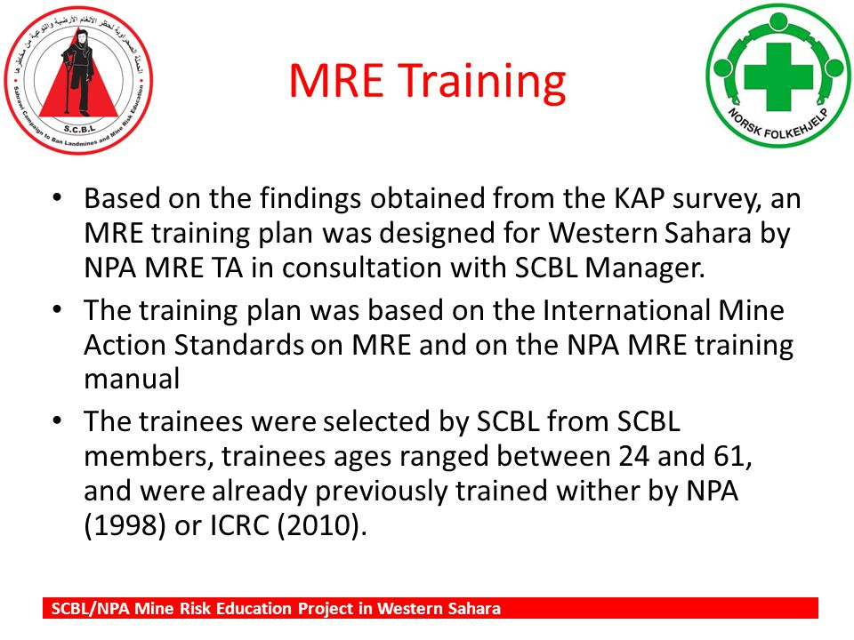 SCBL/NPA Mine Risk Education Project in Western Sahara MRE Training Based on the findings obtained from the KAP survey, an MRE training plan was desig