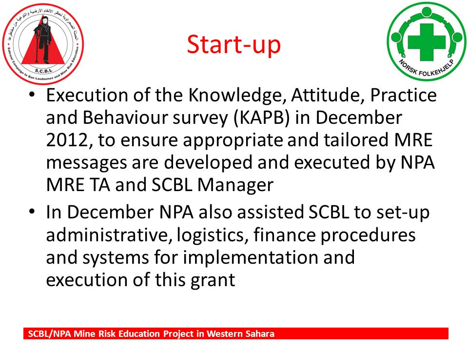 SCBL/NPA Mine Risk Education Project in Western Sahara Start-up Execution of the Knowledge, Attitude, Practice and Behaviour survey (KAPB) in December