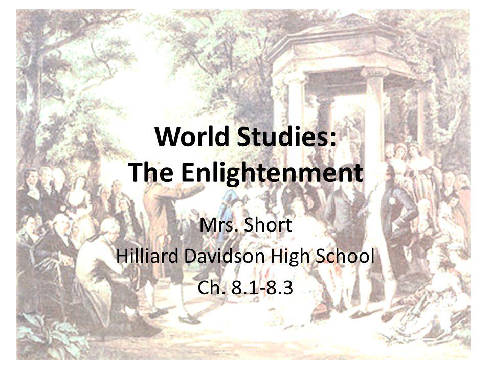 World Studies: The Enlightenment Mrs. Short Hilliard Davidson High School Ch. 8.1-8.3