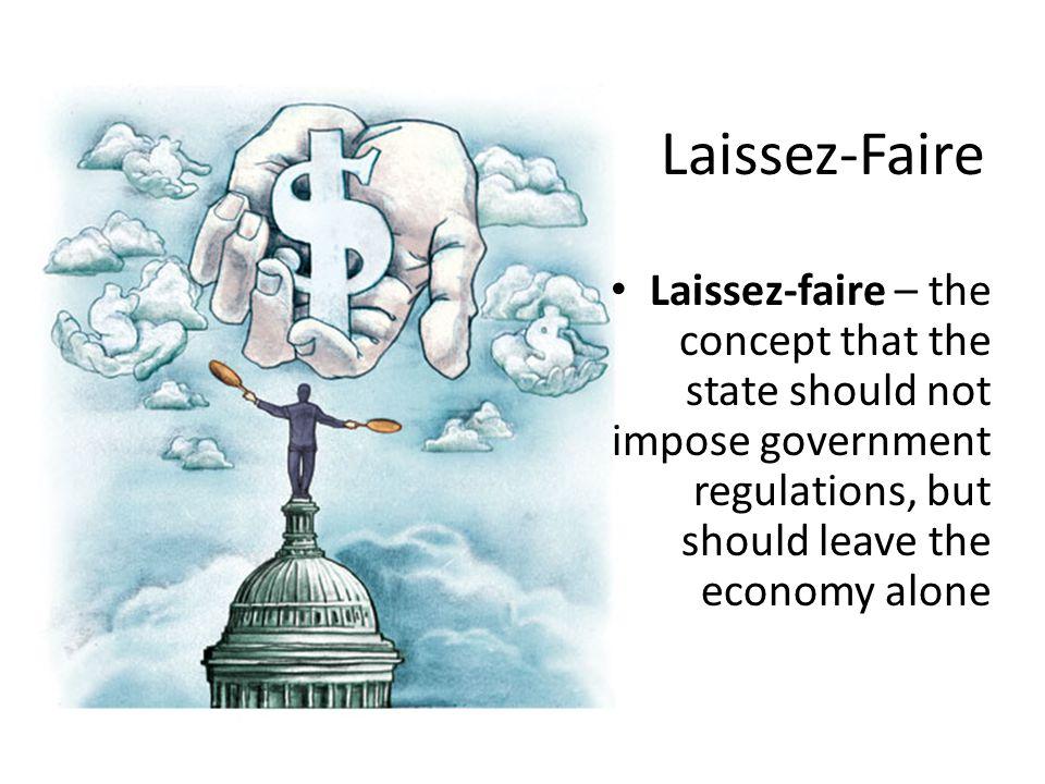 Laissez-Faire Laissez-faire – the concept that the state should not impose government regulations, but should leave the economy alone