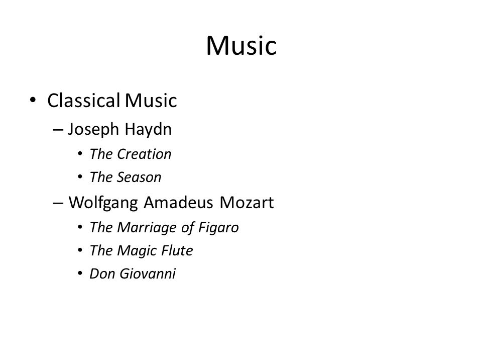 Music Classical Music – Joseph Haydn The Creation The Season – Wolfgang Amadeus Mozart The Marriage of Figaro The Magic Flute Don Giovanni