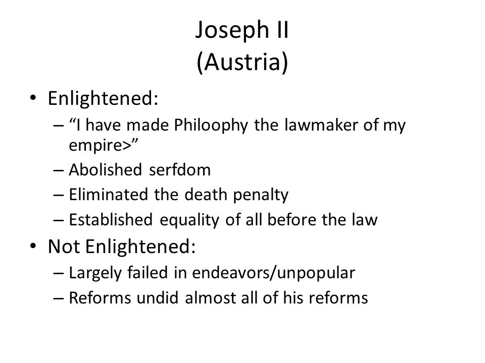 """Joseph II (Austria) Enlightened: – """"I have made Philoophy the lawmaker of my empire>"""" – Abolished serfdom – Eliminated the death penalty – Established"""