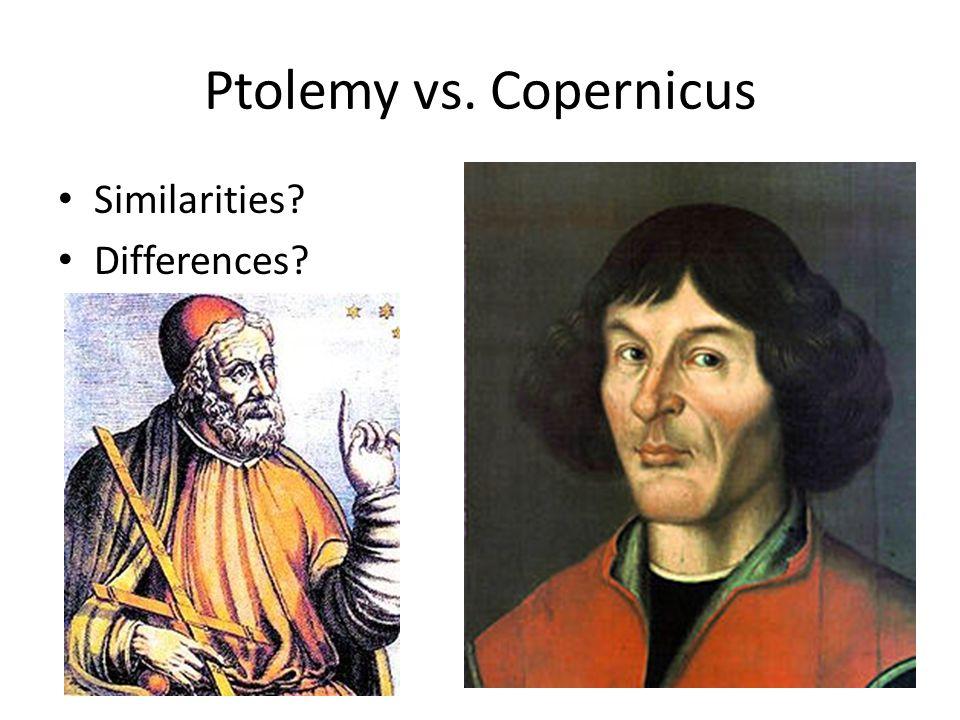 Ptolemy vs. Copernicus Similarities? Differences?