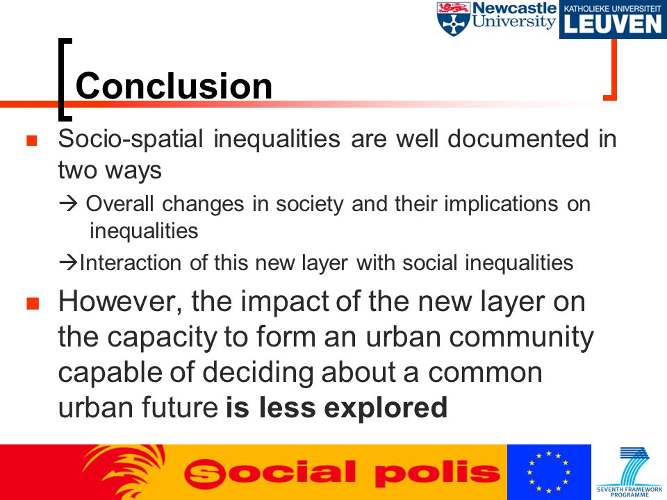 Conclusion Socio-spatial inequalities are well documented in two ways  Overall changes in society and their implications on inequalities  Interaction of this new layer with social inequalities However, the impact of the new layer on the capacity to form an urban community capable of deciding about a common urban future is less explored