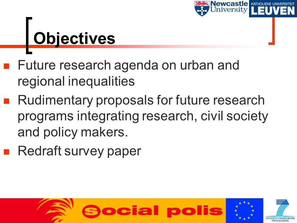 Objectives Future research agenda on urban and regional inequalities Rudimentary proposals for future research programs integrating research, civil so