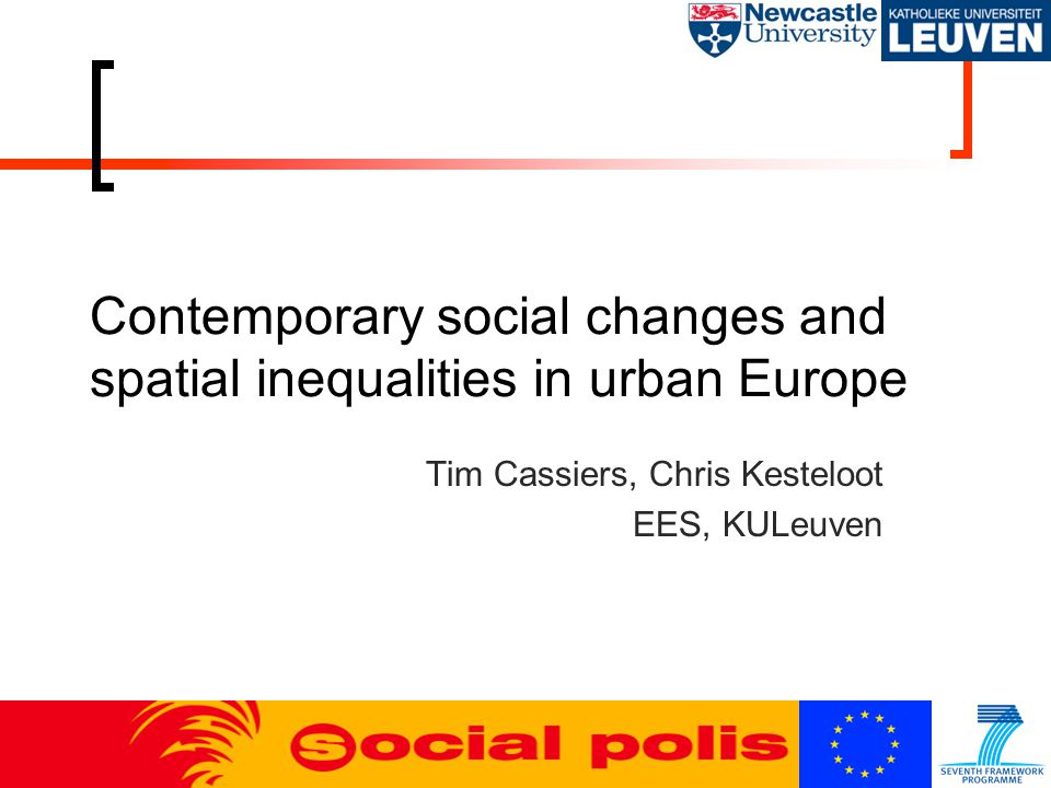 Contemporary social changes and spatial inequalities in urban Europe Tim Cassiers, Chris Kesteloot EES, KULeuven
